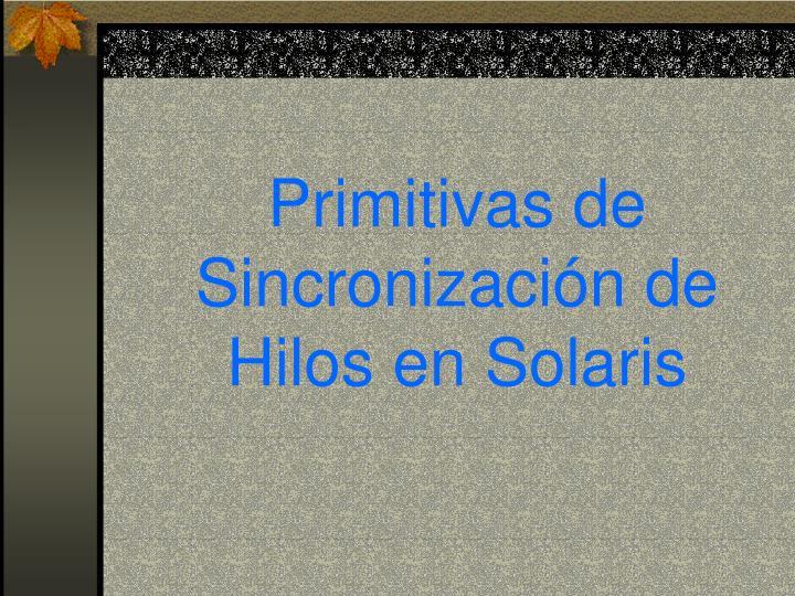 Primitivas de Sincronización de Hilos en Solaris