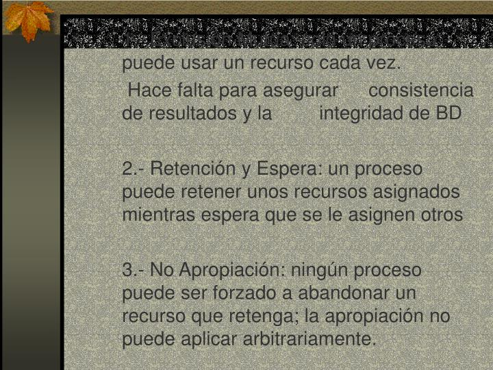 1.- Exclusión Mutua: solo un proceso puede usar un recurso cada vez.