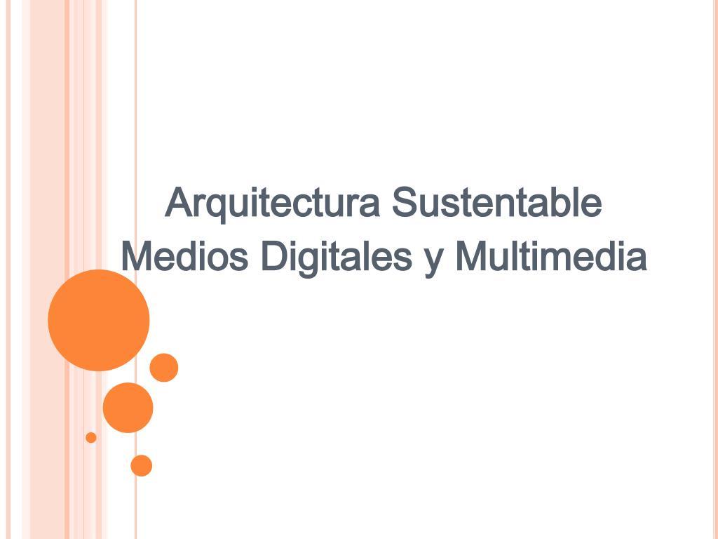 arquitectura sustentable medios digitales y multimedia l.