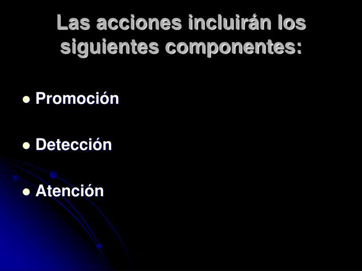Las acciones incluirán los siguientes componentes: