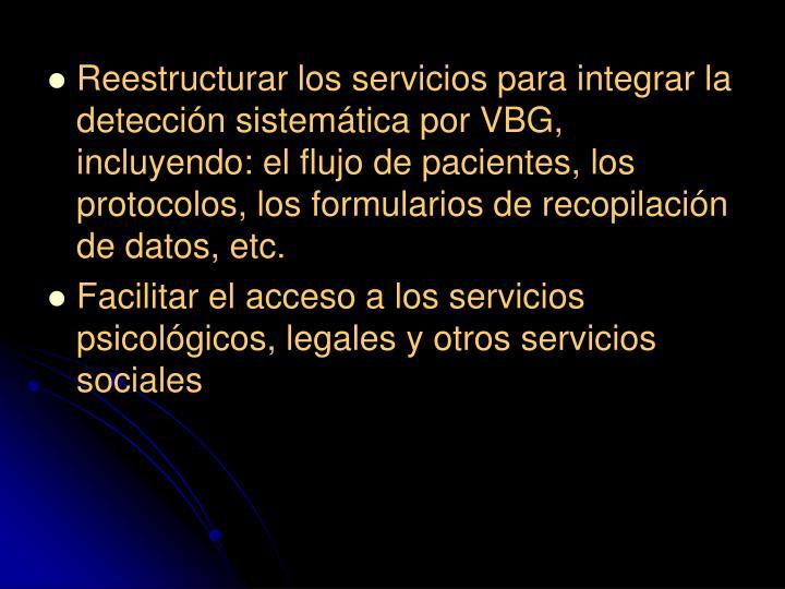 Reestructurar los servicios para integrar la detección sistemática por VBG, incluyendo: el flujo de pacientes, los protocolos, los formularios de recopilación de datos, etc.