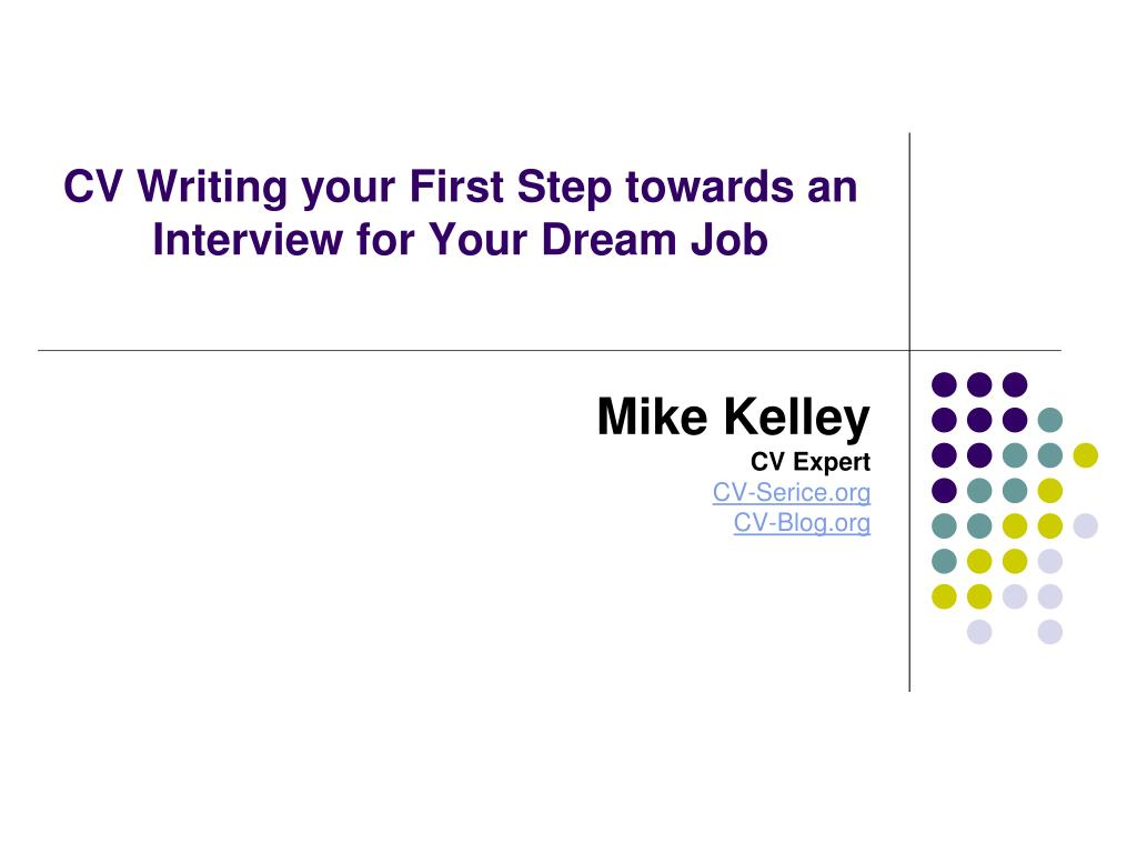 cv writing your first step towards an interview for your dream job l.