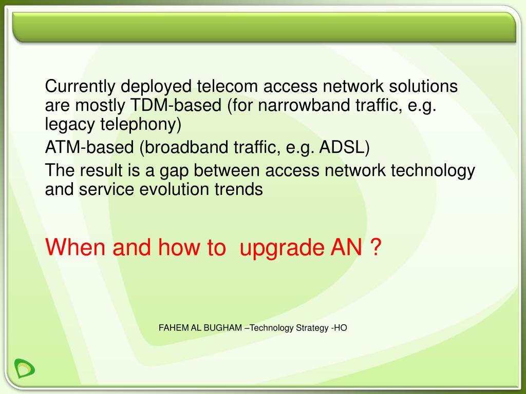Currently deployed telecom access network solutions are mostly TDM-based (for narrowband traffic, e.g. legacy telephony)