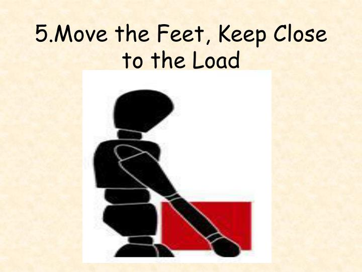 5.Move the Feet, Keep Close to the Load