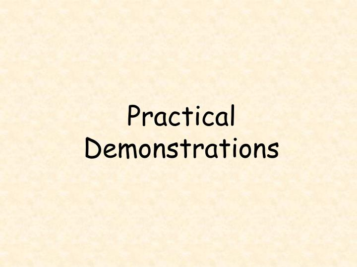 Practical Demonstrations