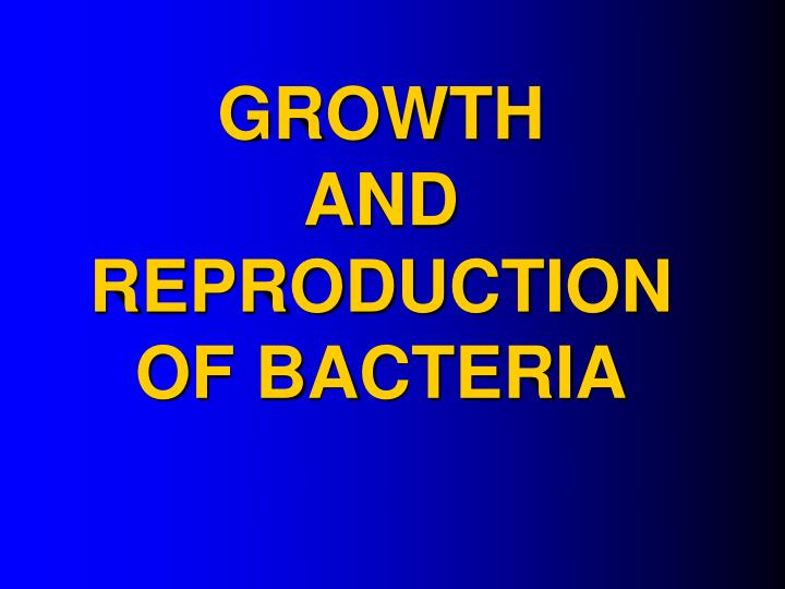 growth and reproduction of bacteria n.