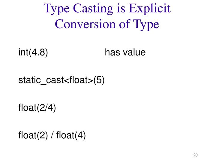 Type Casting is Explicit Conversion of Type