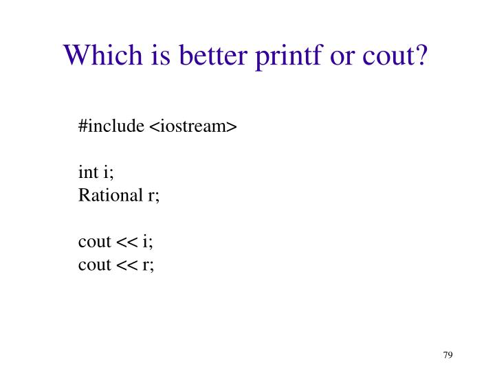 Which is better printf or cout?