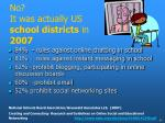 no it was actually us school districts in 2007