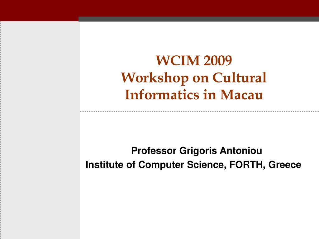 wcim 2009 workshop on cultural informatics in macau l.