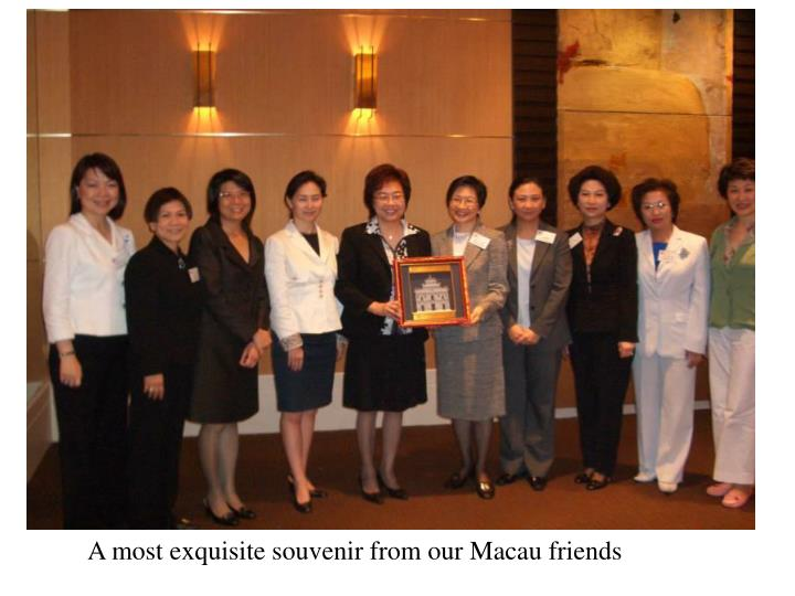 A most exquisite souvenir from our Macau friends