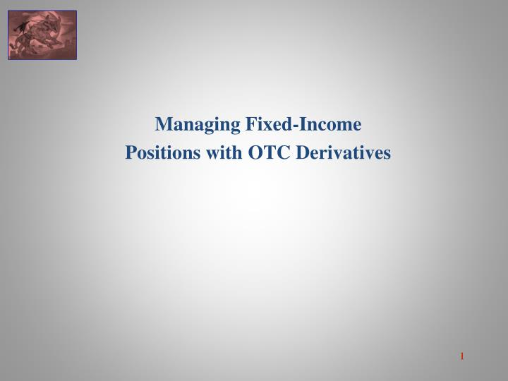 managing fixed income positions with otc derivatives n.
