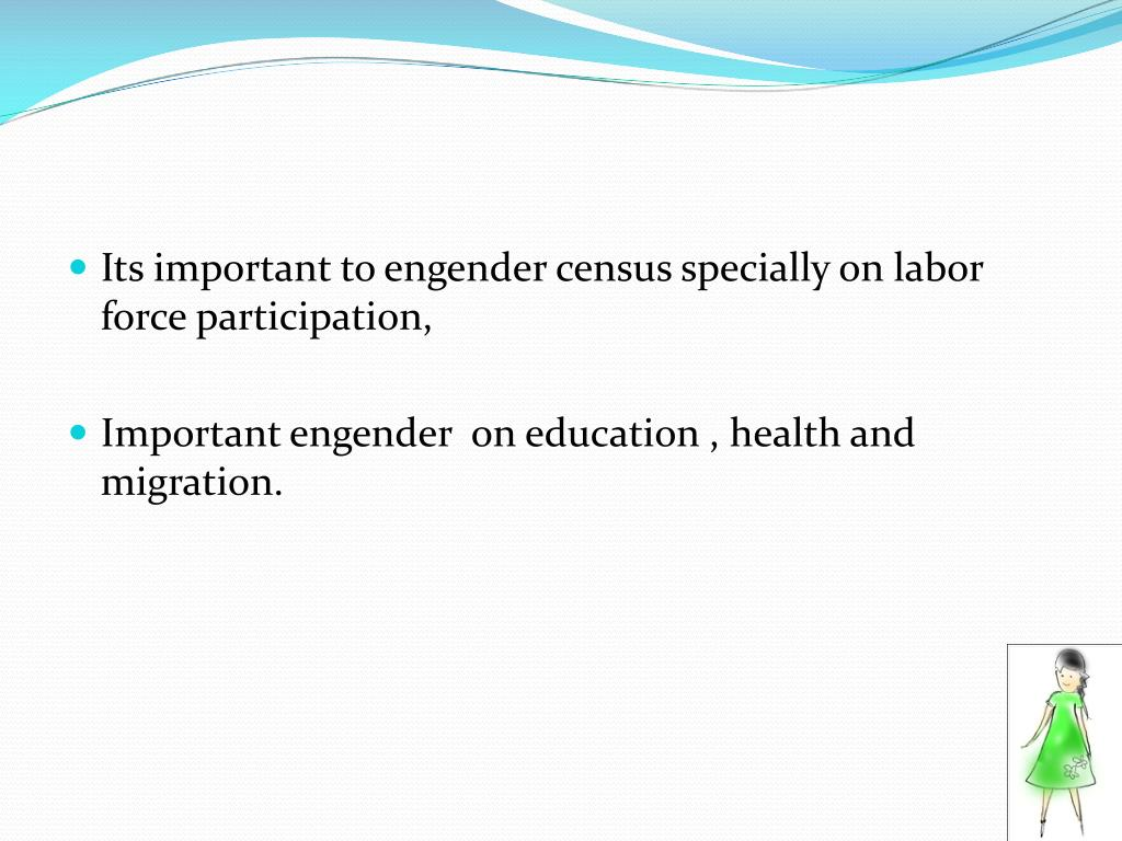 Its important to engender census specially on labor force participation,