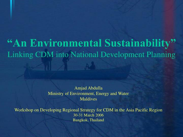 An environmental sustainability linking cdm into national development planning