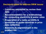decisions taken to address drw issues