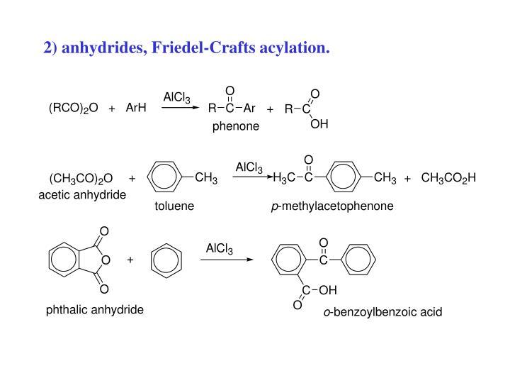 2) anhydrides, Friedel-Crafts acylation.