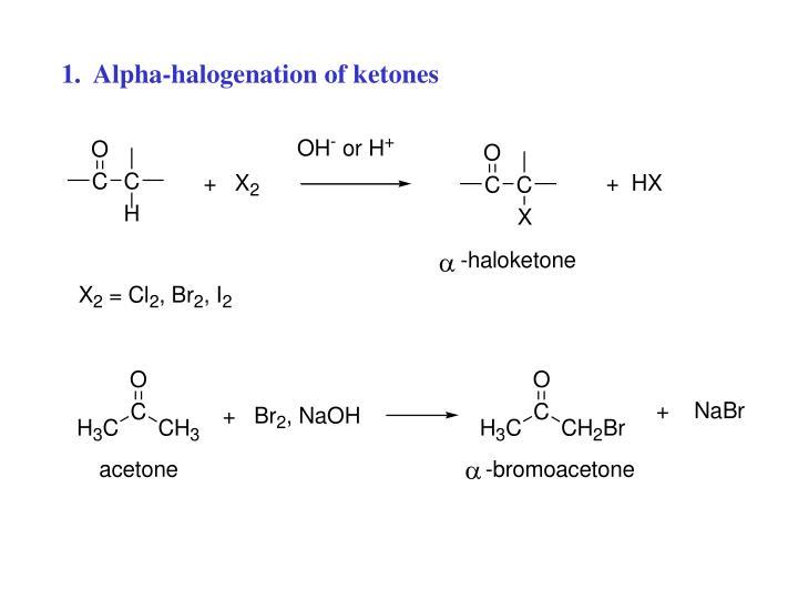 1.  Alpha-halogenation of ketones