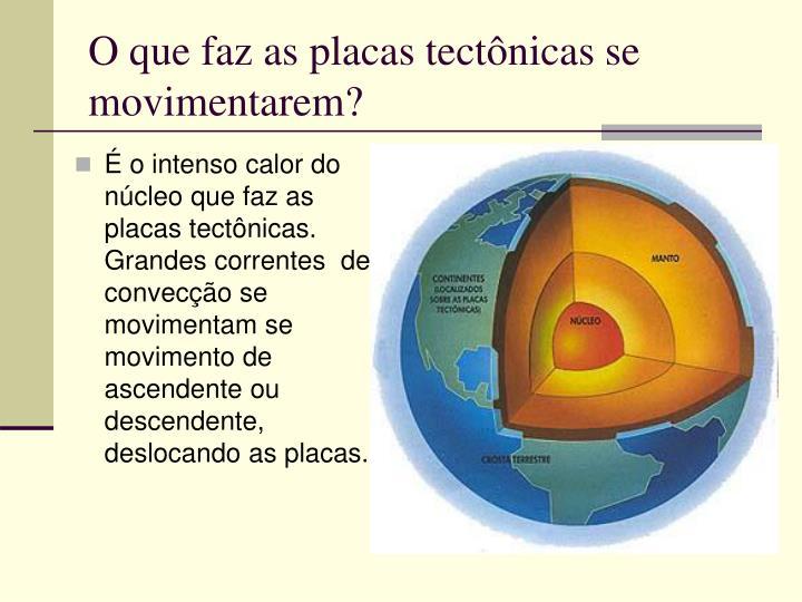 O que faz as placas tectônicas se movimentarem?