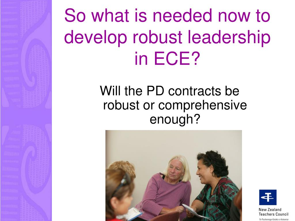 So what is needed now to develop robust leadership in ECE?