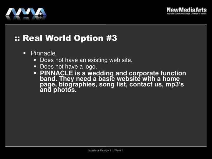 :: Real World Option #3