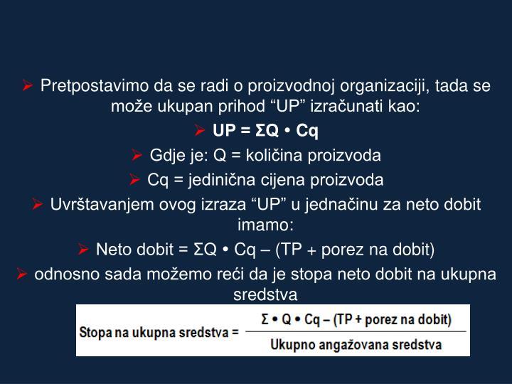 """Pretpostavimo da se radi o proizvodnoj organizaciji, tada se može ukupan prihod """"UP"""" izračunati kao:"""