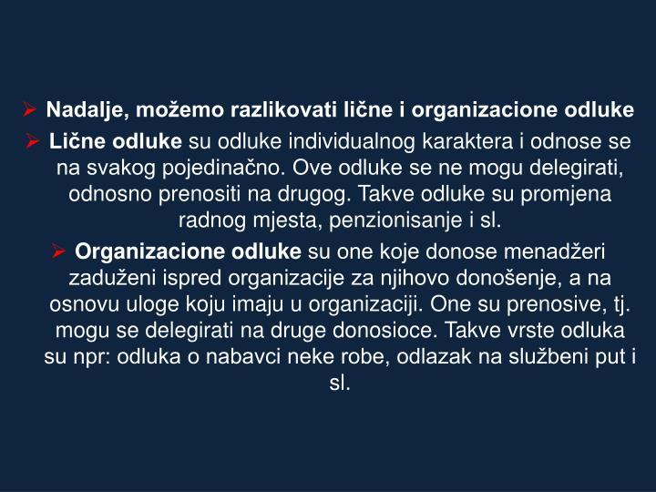 Nadalje, možemo razlikovati lične i organizacione odluke