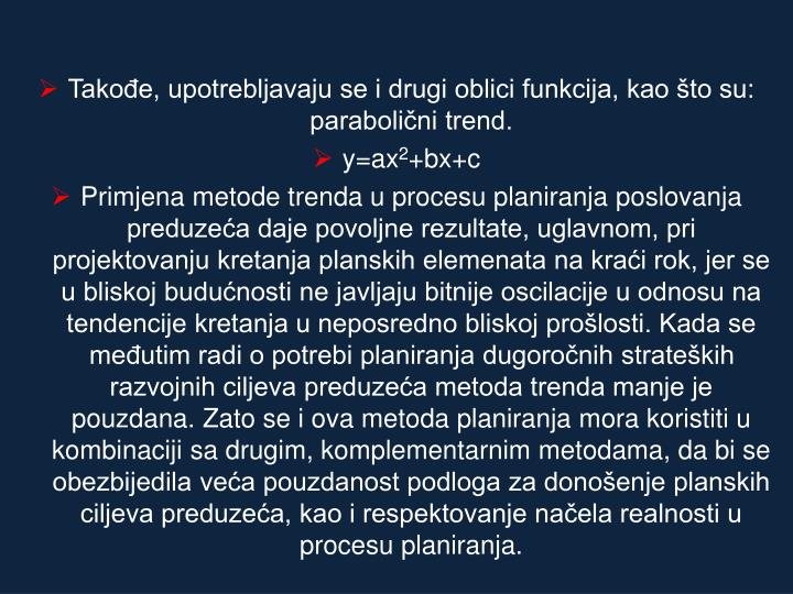 Takođe, upotrebljavaju se i drugi oblici funkcija, kao što su: parabolični trend.