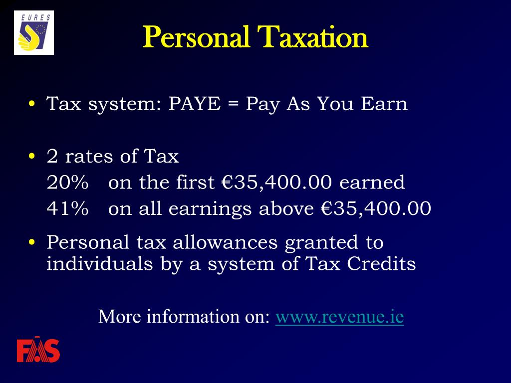 Tax system: PAYE = Pay As You Earn