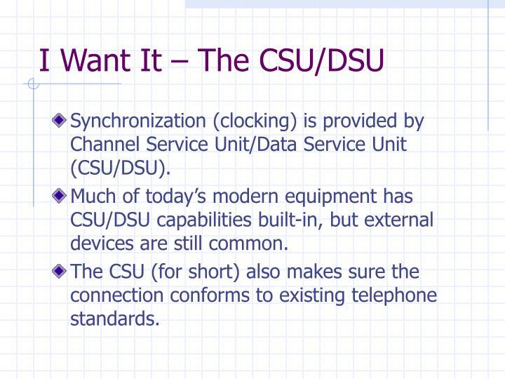 I Want It – The CSU/DSU