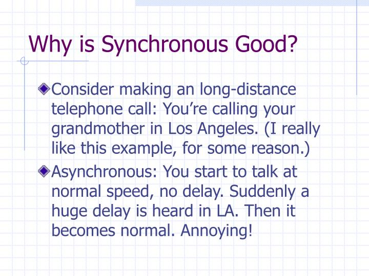 Why is Synchronous Good?