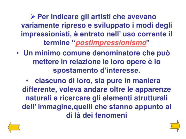 """Per indicare gli artisti che avevano variamente ripreso e sviluppato i modi degli impressionisti, è entrato nell' uso corrente il termine """""""