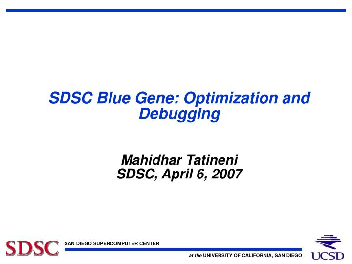 Sdsc blue gene optimization and debugging mahidhar tatineni sdsc april 6 2007