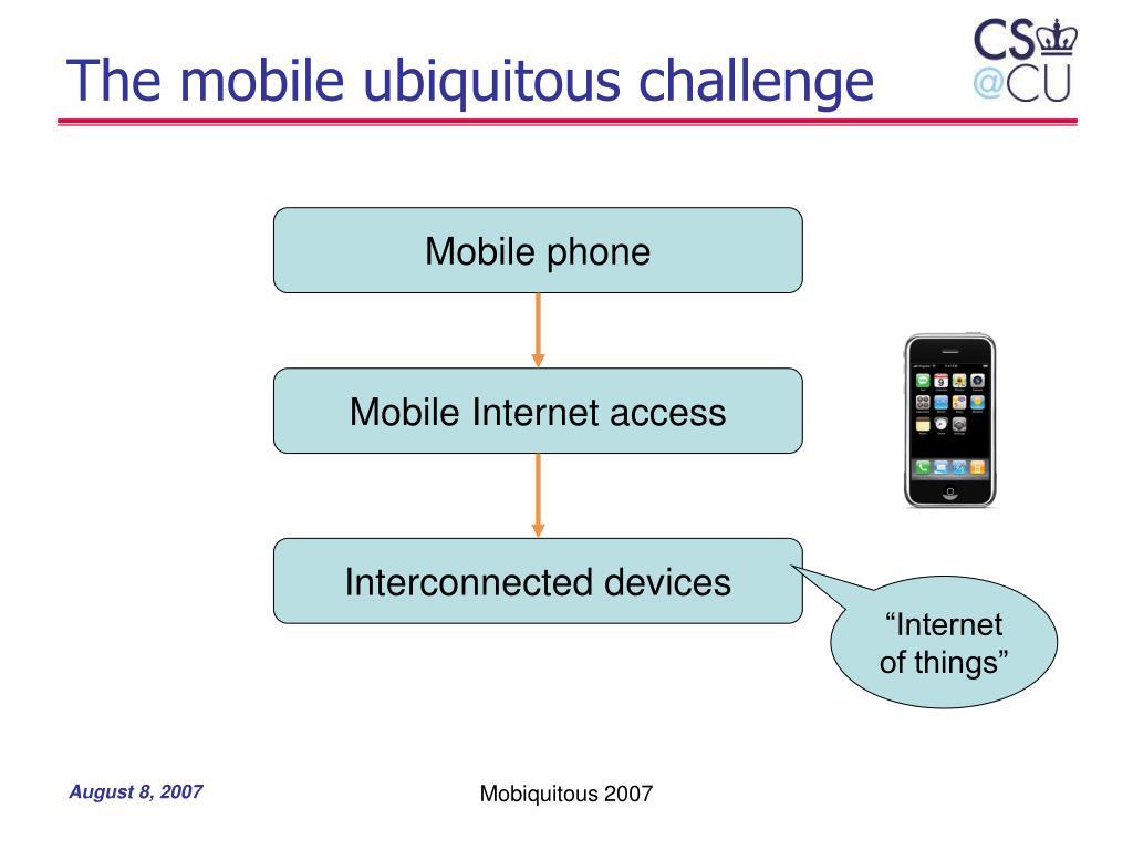The mobile ubiquitous challenge