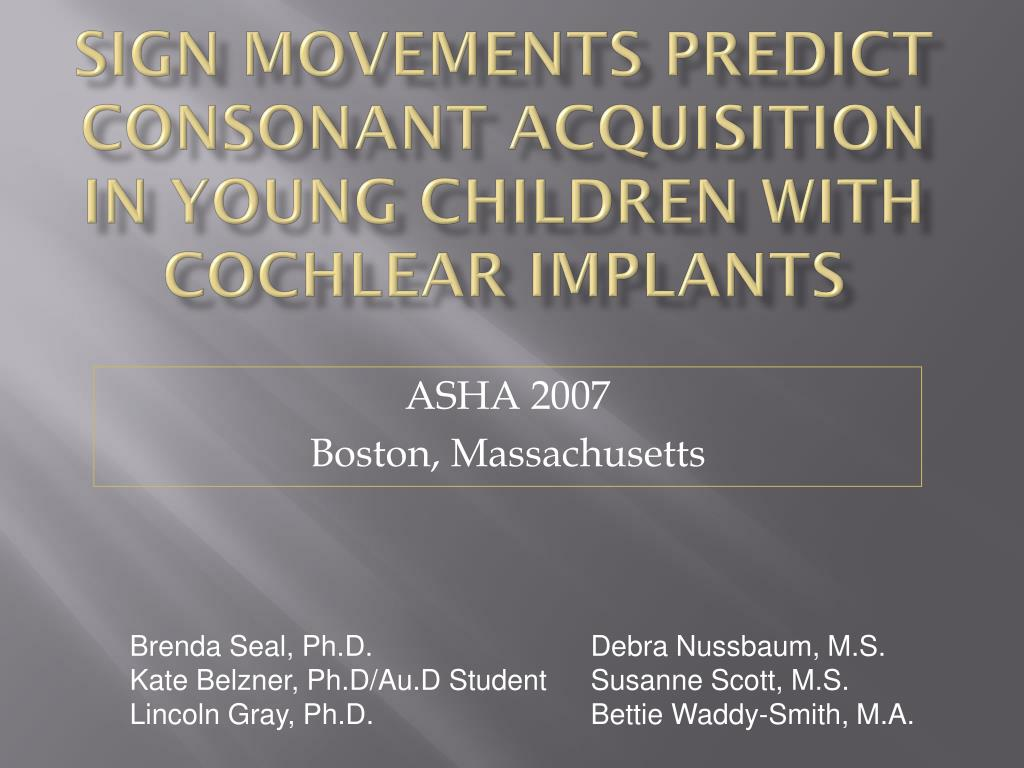 sign movements predict consonant acquisition in young children with cochlear implants l.