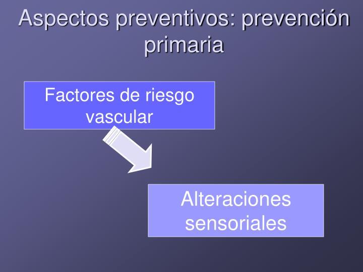 Aspectos preventivos: prevención primaria
