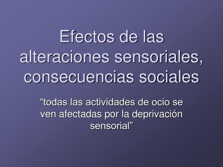 Efectos de las alteraciones sensoriales, consecuencias sociales