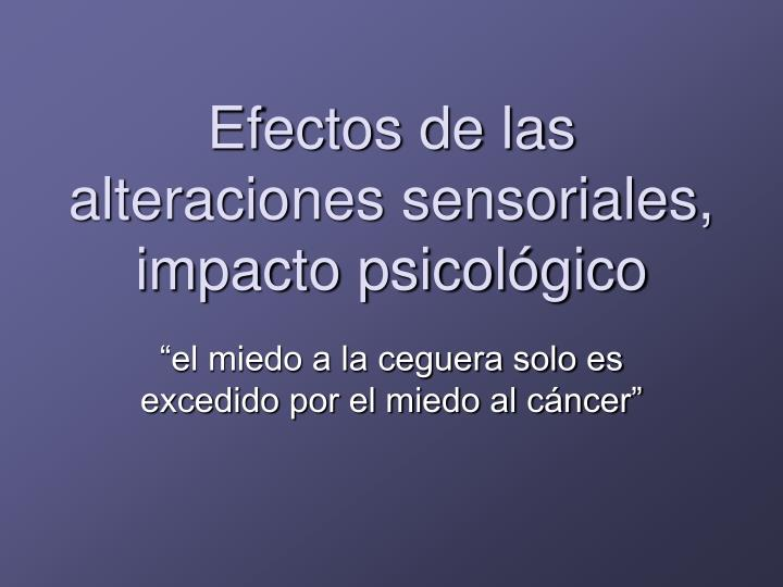 Efectos de las alteraciones sensoriales, impacto psicológico