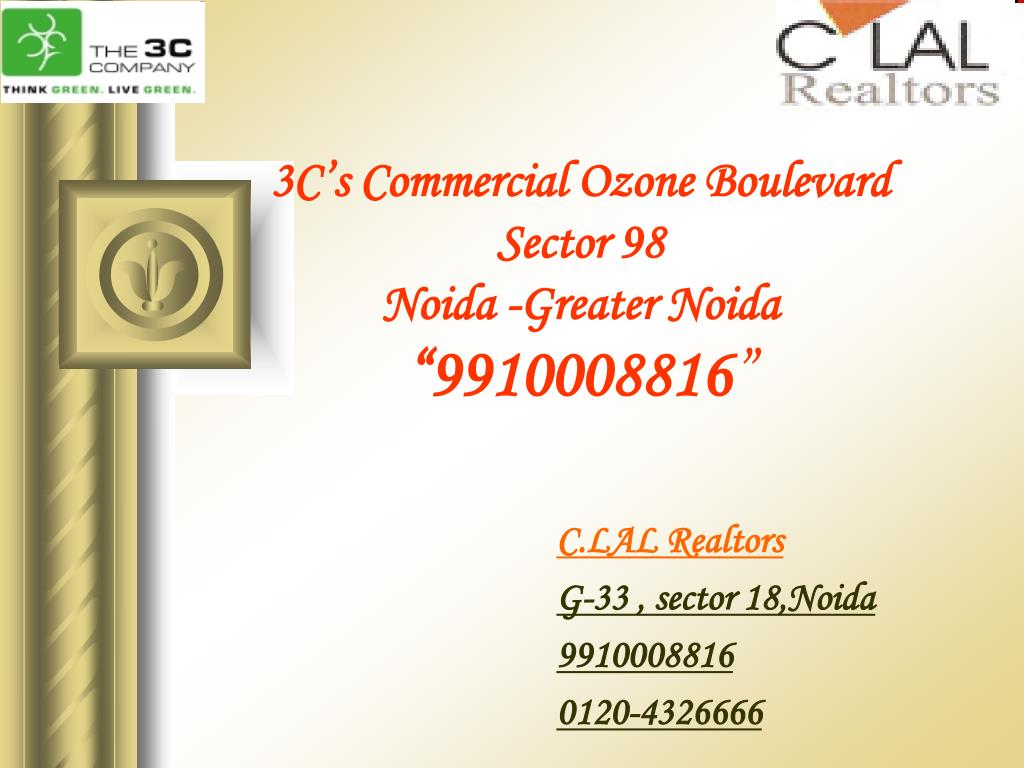 3c s commercial ozone boulevard sector 98 noida greater noida 9910008816 l.