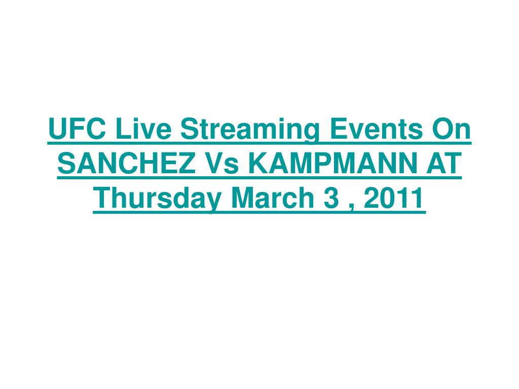 UFC Live Streaming Events On SANCHEZ Vs KAMPMANN AT Thursday March 3 , 2011