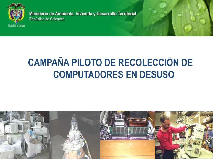 CAMPAÑA PILOTO DE RECOLECCIÓN DE COMPUTADORES EN DESUSO