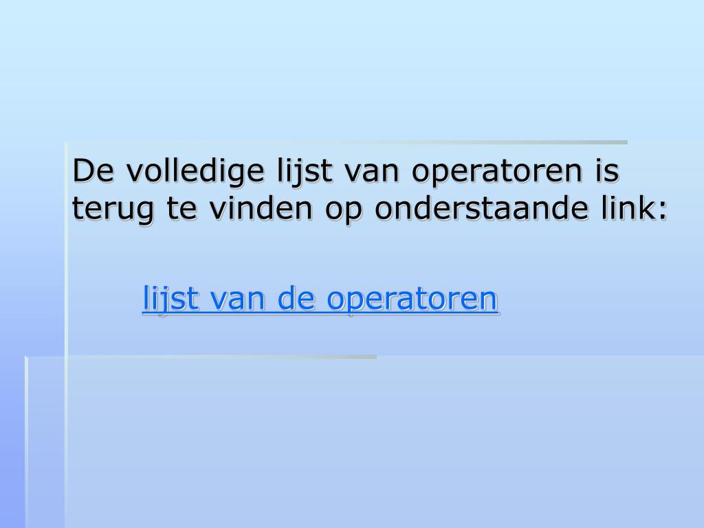 De volledige lijst van operatoren is terug te vinden op onderstaande link: