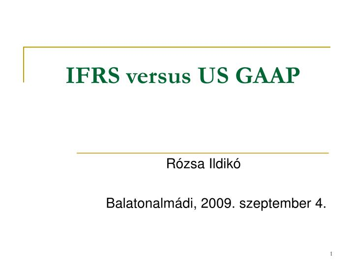 ifrs vs. u.s. gaap: differences and consequences of u.s. adoption essay Differences between gaap and ifrs: us adoption of ifrs us gaap vs ifrs (2012, march 20) retrieved may 6, 2018.