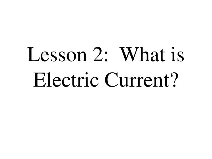 Lesson 2:  What is Electric Current?