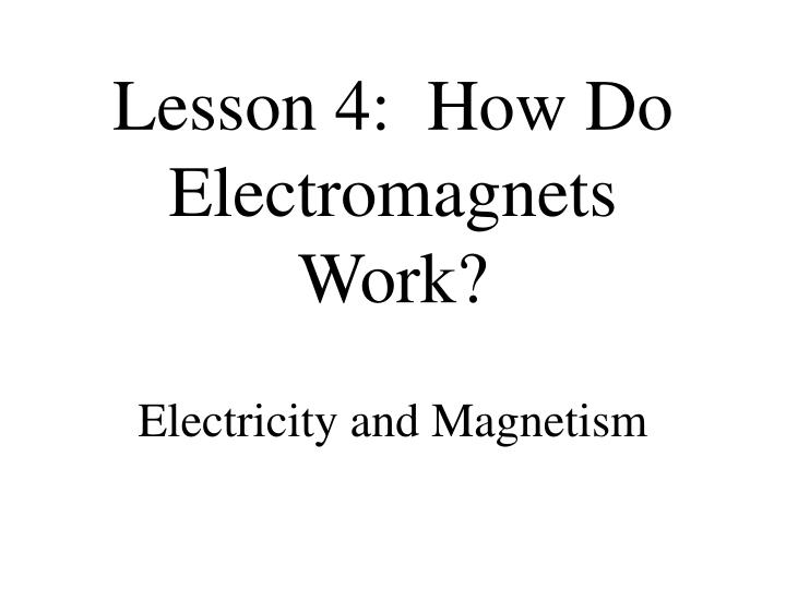 Lesson 4:  How Do Electromagnets Work?