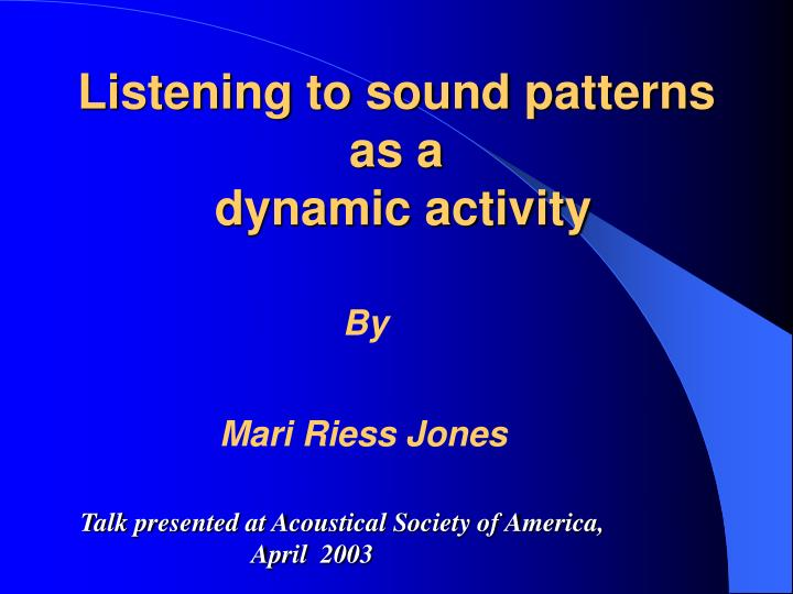 listening to sound patterns as a dynamic activity n.