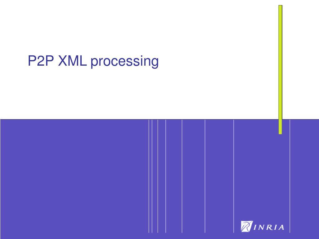 P2P XML processing