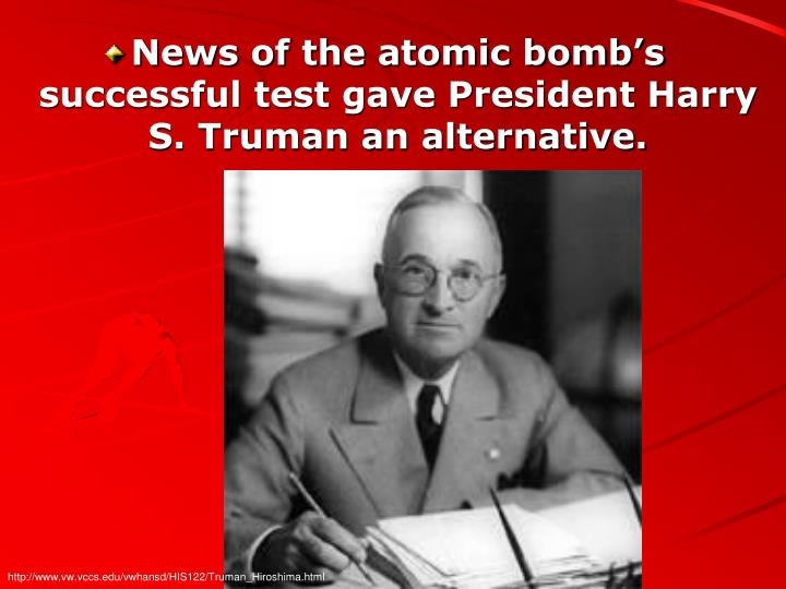 News of the atomic bomb's successful test gave President Harry S. Truman an alternative.