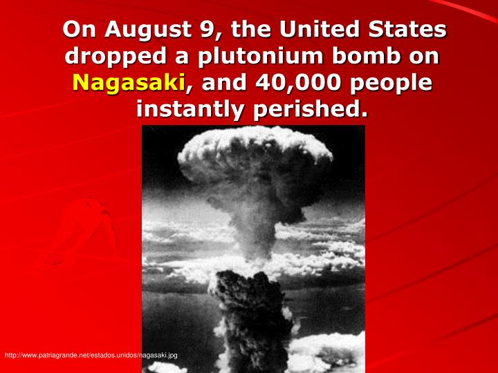 On August 9, the United States dropped a plutonium bomb on