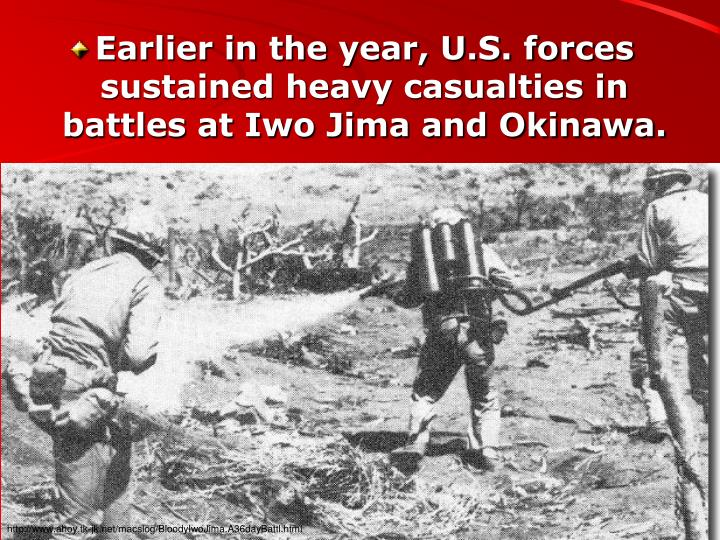 Earlier in the year, U.S. forces sustained heavy casualties in battles at Iwo Jima and Okinawa.