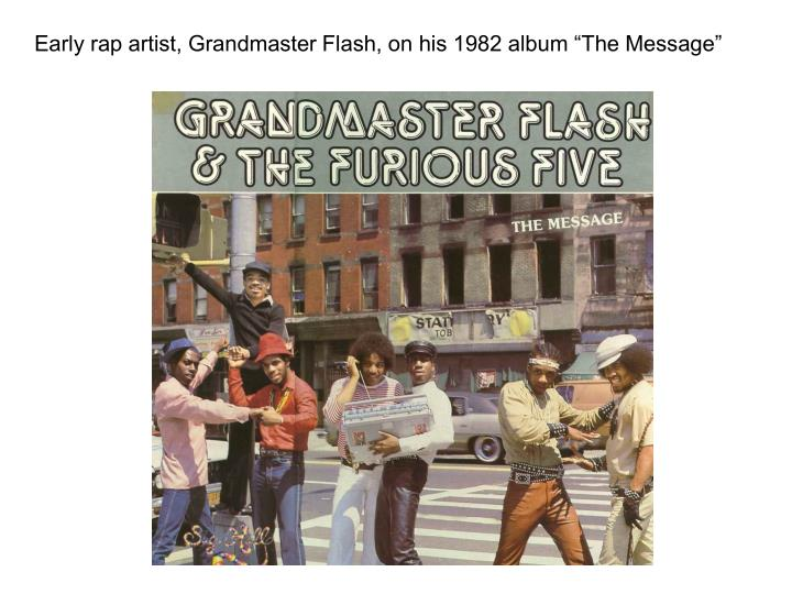 "Early rap artist, Grandmaster Flash, on his 1982 album ""The Message"""